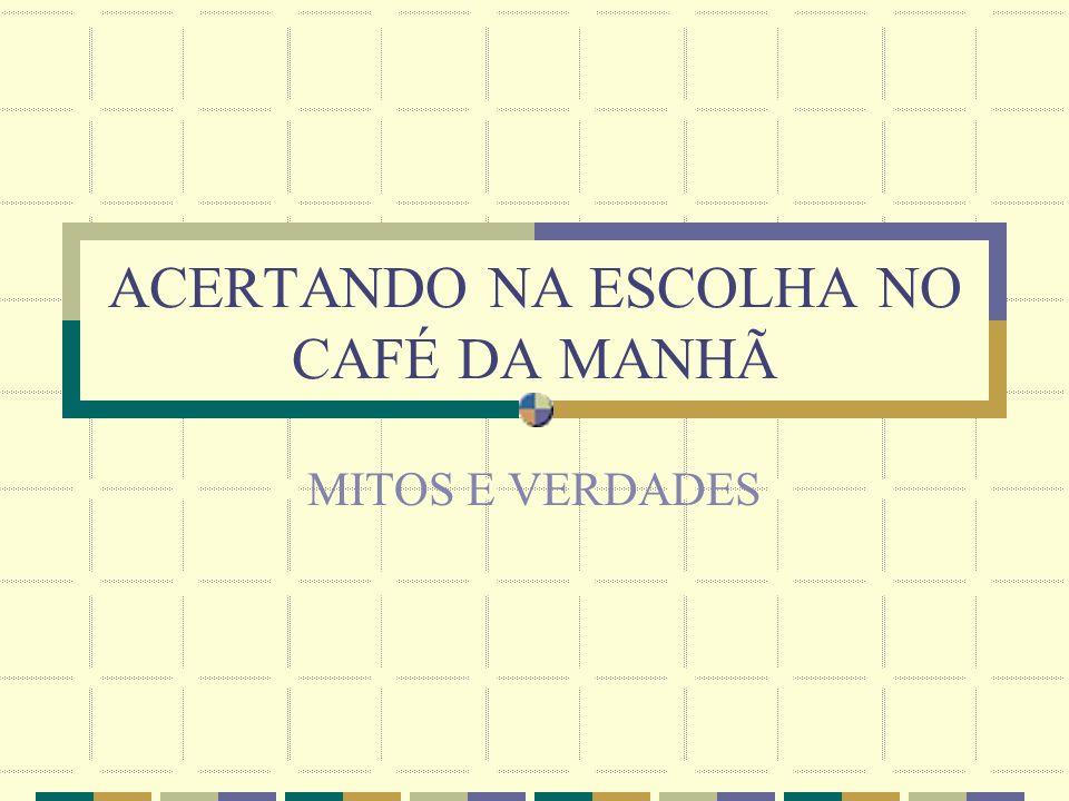 ACERTANDO NA ESCOLHA NO CAFÉ DA MANHÃ MITOS E VERDADES