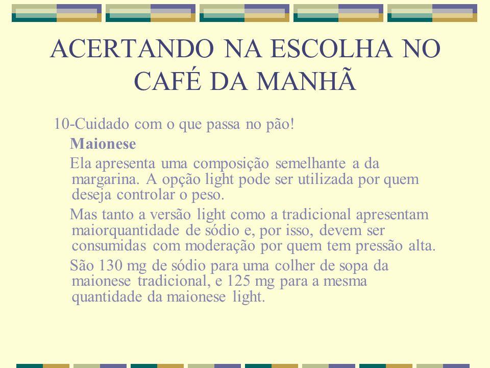 ACERTANDO NA ESCOLHA NO CAFÉ DA MANHÃ 10-Cuidado com o que passa no pão! Maionese Ela apresenta uma composição semelhante a da margarina. A opção ligh