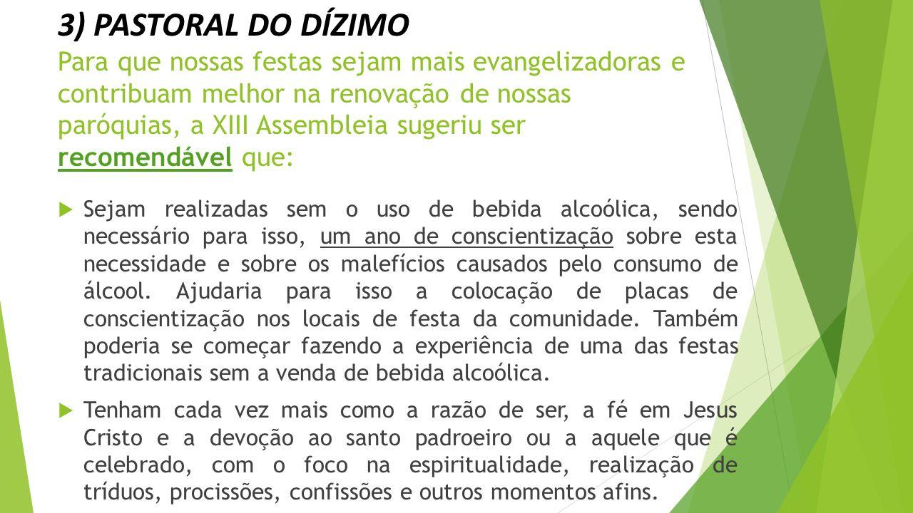 Também é necessário tirar das festas a função de arrecadar recursos para a manutenção da Igreja, que é do dízimo.