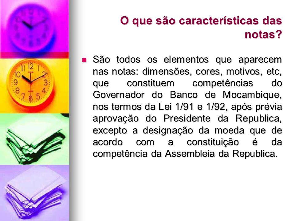 O que são características das notas? São todos os elementos que aparecem nas notas: dimensões, cores, motivos, etc, que constituem competências do Gov