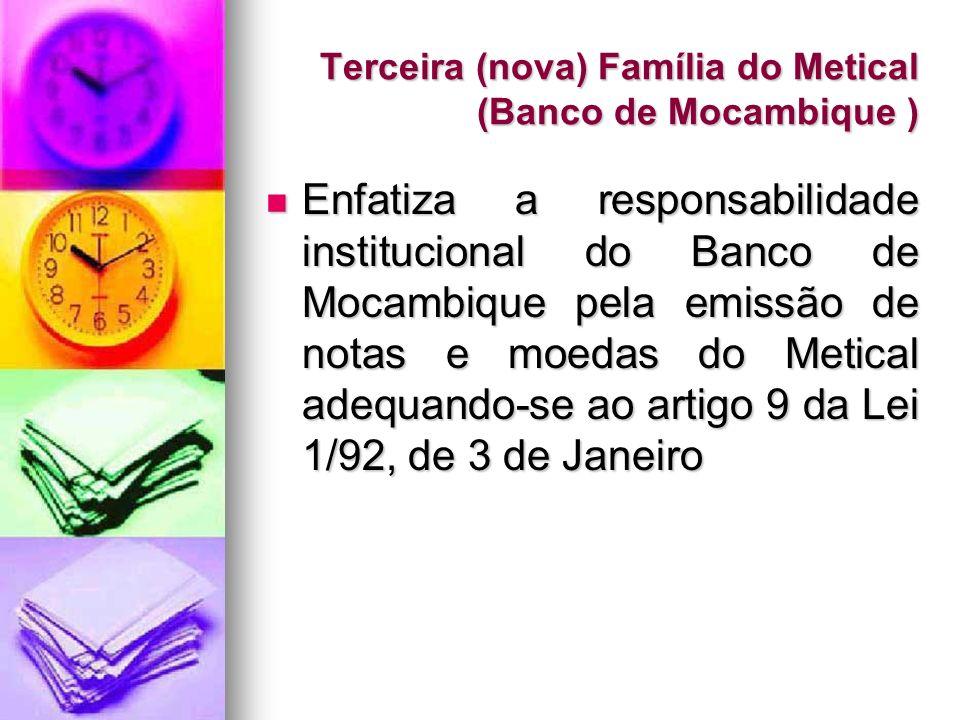 Terceira (nova) Família do Metical (Banco de Mocambique ) Enfatiza a responsabilidade institucional do Banco de Mocambique pela emissão de notas e moe