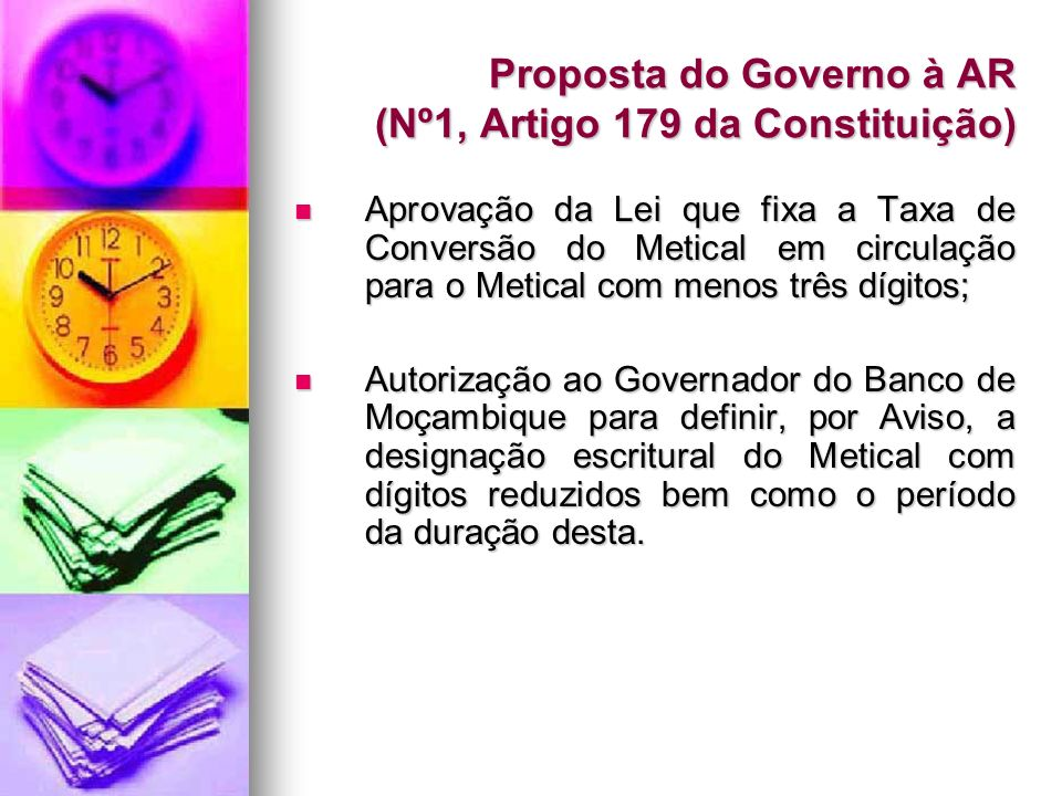 Proposta do Governo à AR (Nº1, Artigo 179 da Constituição) Aprovação da Lei que fixa a Taxa de Conversão do Metical em circulação para o Metical com m