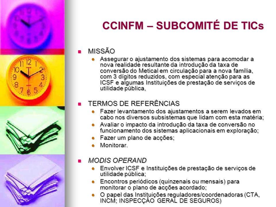 CCINFM – SUBCOMITÉ DE TICs MISSÃO MISSÃO Assegurar o ajustamento dos sistemas para acomodar a nova realidade resultante da introdução da taxa de conve