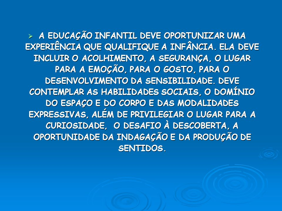 A EDUCAÇÃO INFANTIL DEVE OPORTUNIZAR UMA EXPERIÊNCIA QUE QUALIFIQUE A INFÂNCIA. ELA DEVE INCLUIR O ACOLHIMENTO, A SEGURANÇA, O LUGAR PARA A EMOÇÃO, PA