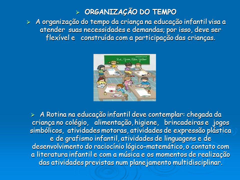 ORGANIZAÇÃO DO TEMPO ORGANIZAÇÃO DO TEMPO A organização do tempo da criança na educação infantil visa a atender suas necessidades e demandas; por isso, deve ser flexível e construída com a participação das crianças.