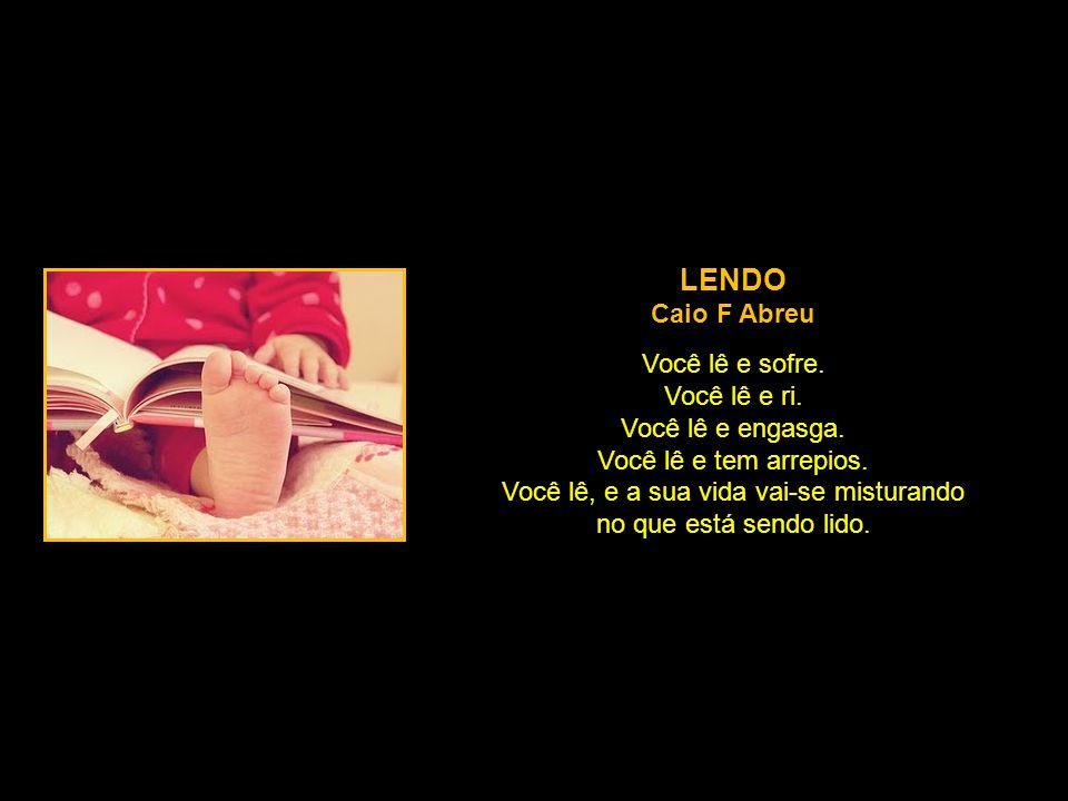 LENDO Caio F Abreu Você lê e sofre.Você lê e ri. Você lê e engasga.