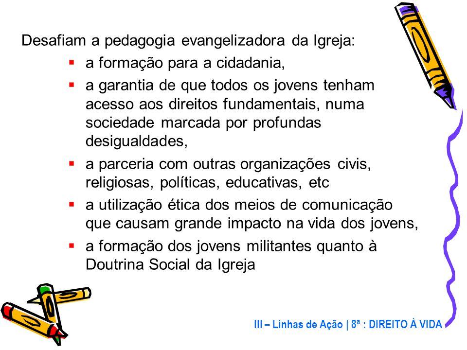 III – Linhas de Ação Face à situação de extrema vulnerabilidade a que está submetida a imensa maioria dos jovens brasileiros, é necessária uma firme a