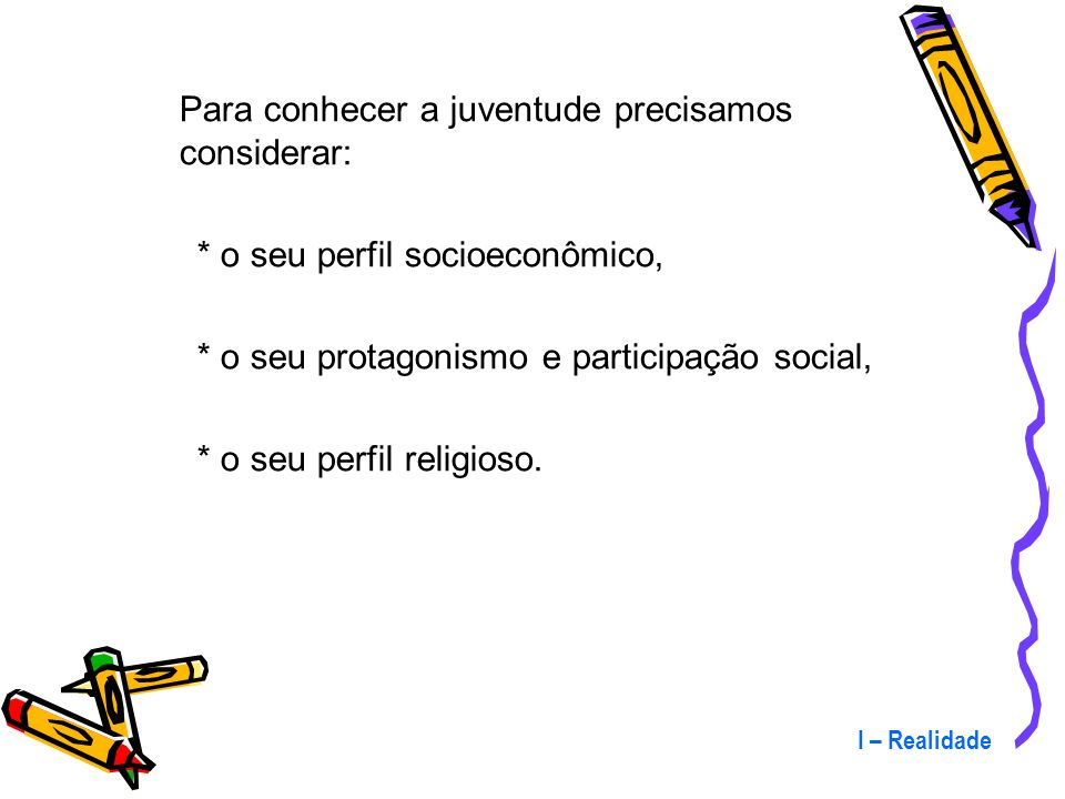 I – Realidade 2 – Perfil da juventude brasileira (26-48) A juventude é a fase do ciclo de vida em que se concentram os maiores problemas e desafios, m