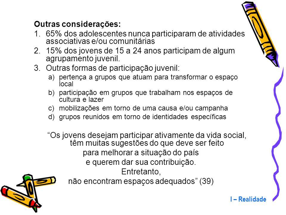 I – Realidade 2.2. Protagonismo e participação social Há duas imagens que predominam nos meios de comunicação e na opinião pública: os jovens como mod