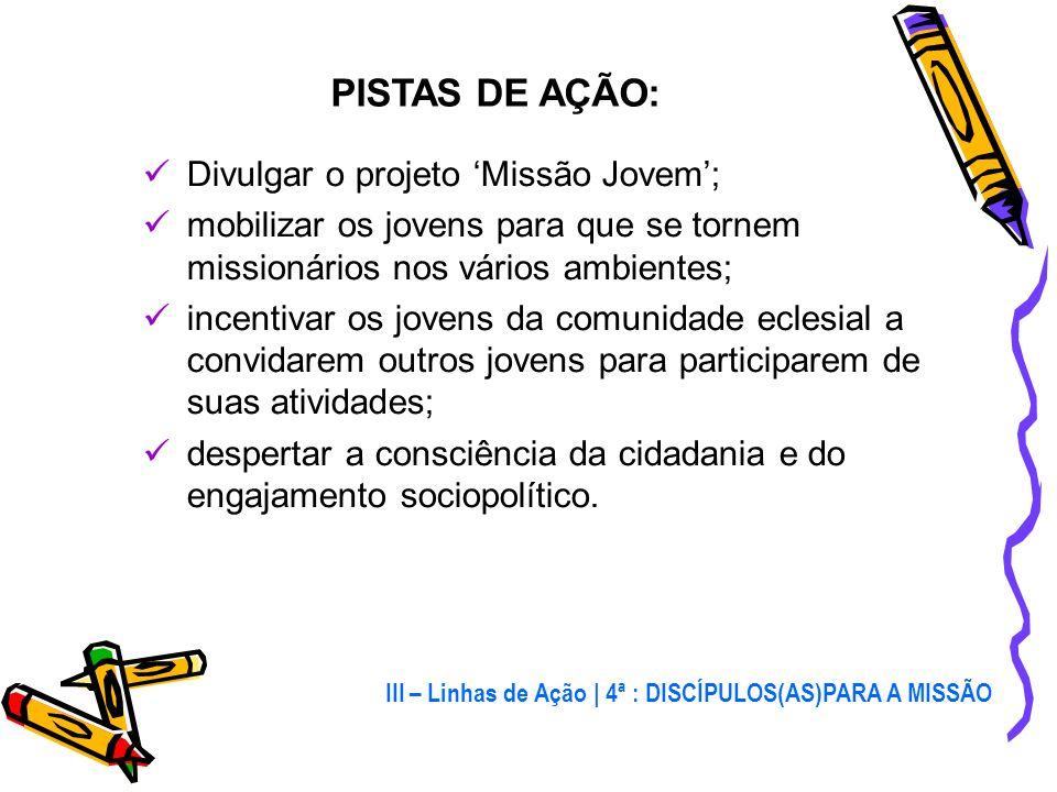 III – Linhas de Ação 1)É preciso estimular os jovens que já aderiram a Jesus Cristo a se tornarem missionários e apóstolos de outros jovens, atingindo