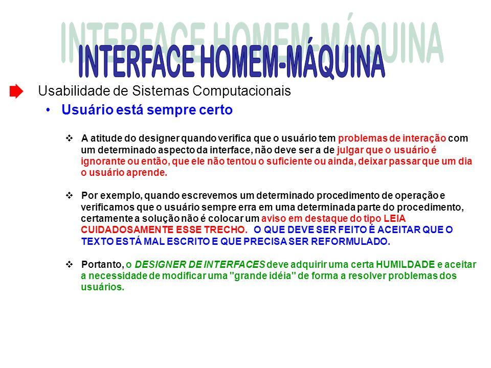Usabilidade de Sistemas Computacionais Usuário está sempre certo A atitude do designer quando verifica que o usuário tem problemas de interação com um