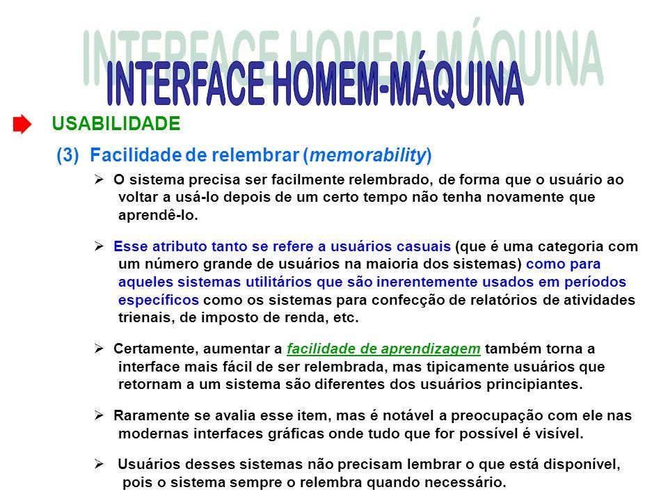 (3) Facilidade de relembrar (memorability) O sistema precisa ser facilmente relembrado, de forma que o usuário ao voltar a usá-lo depois de um certo t