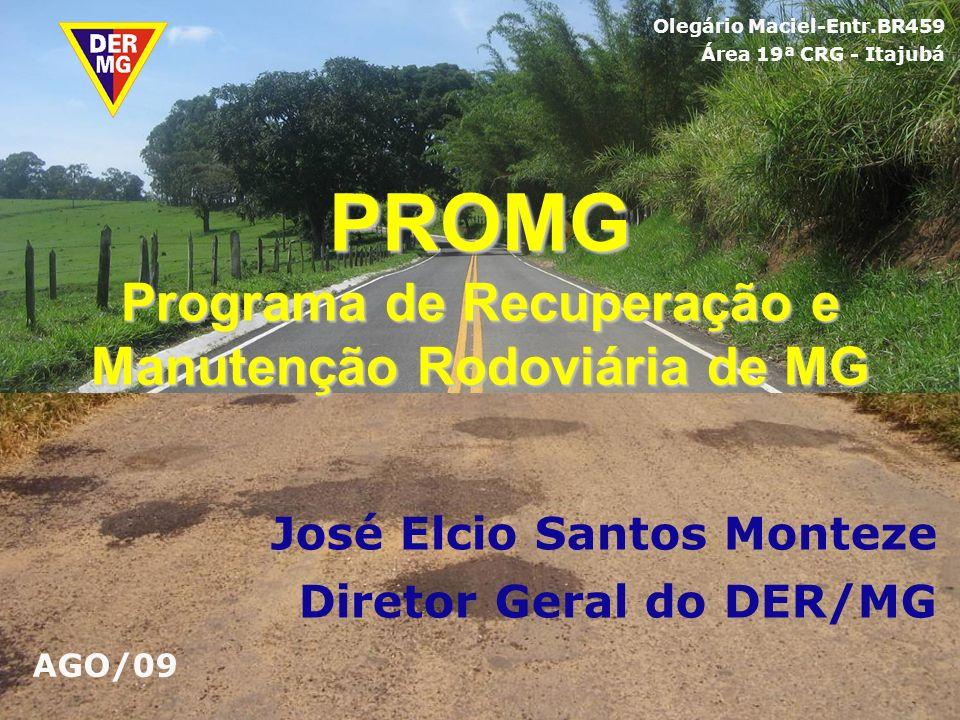 PROMG Programa de Recuperação e Manutenção Rodoviária de MG José Elcio Santos Monteze Diretor Geral do DER/MG Olegário Maciel-Entr.BR459 Área 19ª CRG