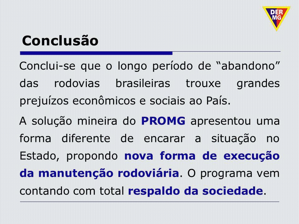 Conclui-se que o longo período de abandono das rodovias brasileiras trouxe grandes prejuízos econômicos e sociais ao País. A solução mineira do PROMG