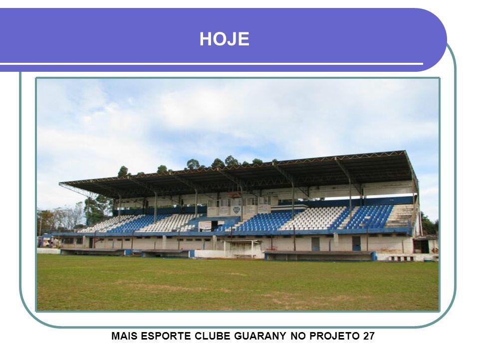 HOJE MAIS ESPORTE CLUBE GUARANY NO PROJETO 27