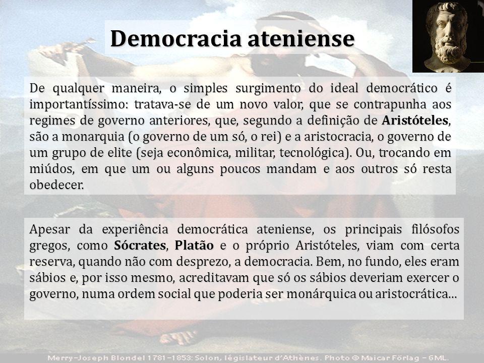 Embora Sócrates afirmasse que a democracia é a forma ruim do governo de muitos, e Platão concluísse que a democracia é o governo dos ignorantes a democracia se consolidou como um regime político que se fundamenta na soberania popular.