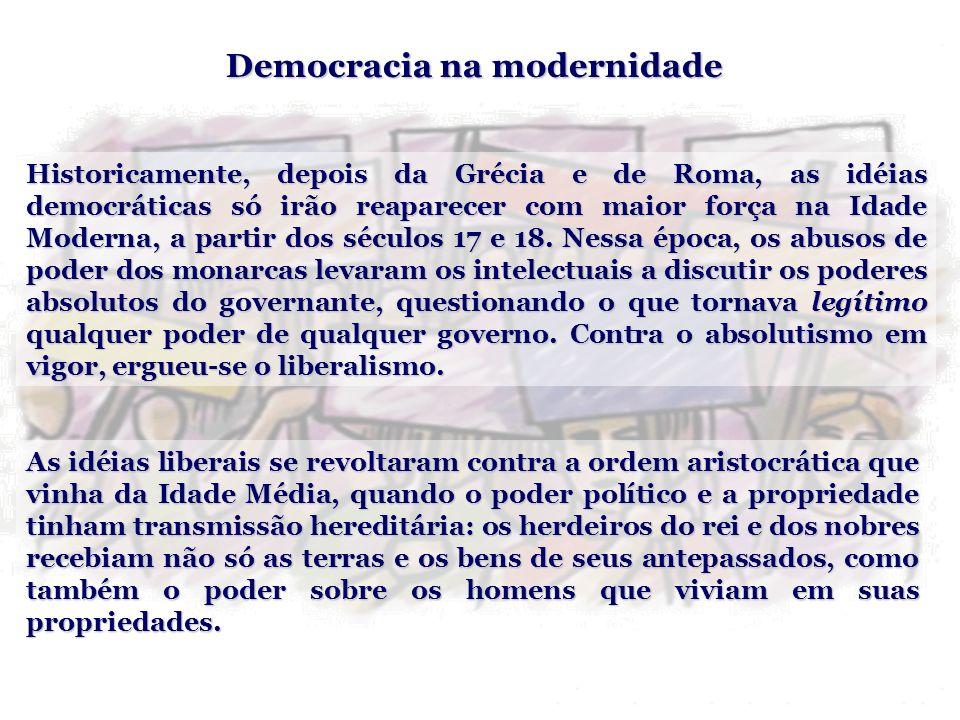 Democracia na modernidade Historicamente, depois da Grécia e de Roma, as idéias democráticas só irão reaparecer com maior força na Idade Moderna, a pa