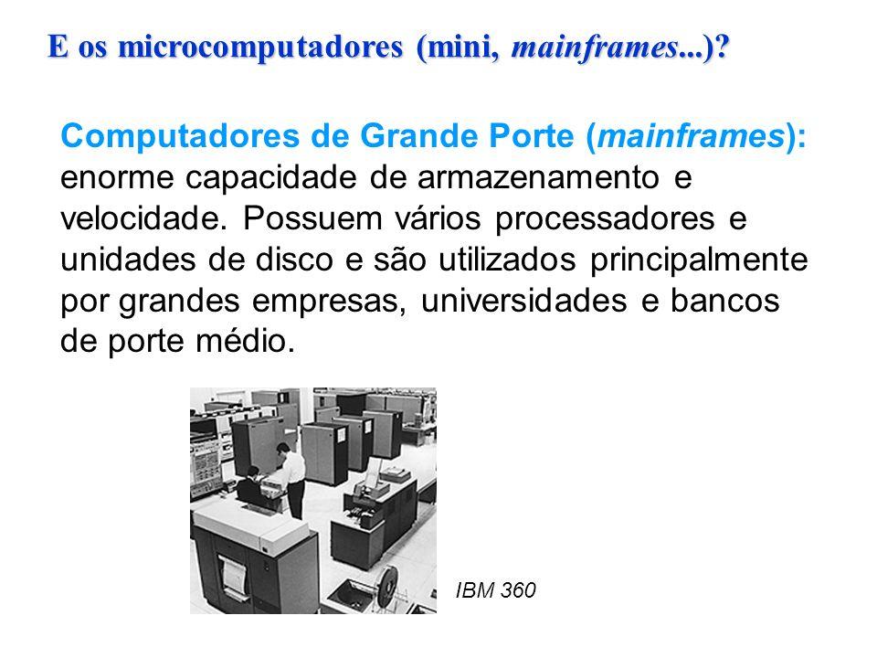 E os microcomputadores (mini, mainframes...)? Computadores de Grande Porte (mainframes): enorme capacidade de armazenamento e velocidade. Possuem vári