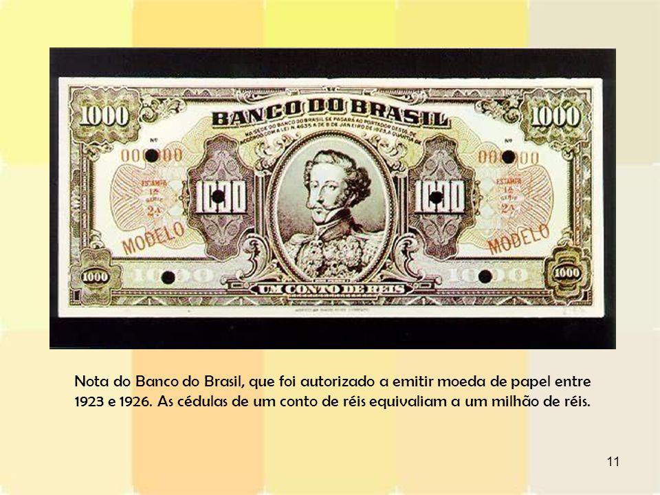 11 Nota do Banco do Brasil, que foi autorizado a emitir moeda de papel entre 1923 e 1926. As cédulas de um conto de réis equivaliam a um milhão de réi