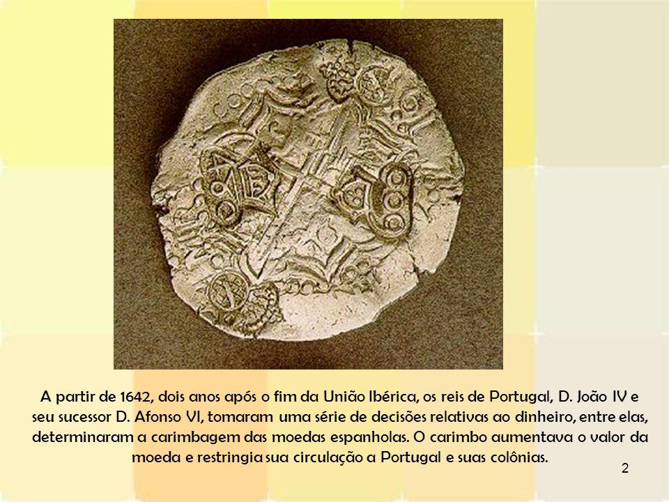 2 A partir de 1642, dois anos após o fim da União Ibérica, os reis de Portugal, D. João IV e seu sucessor D. Afonso VI, tomaram uma série de decisões