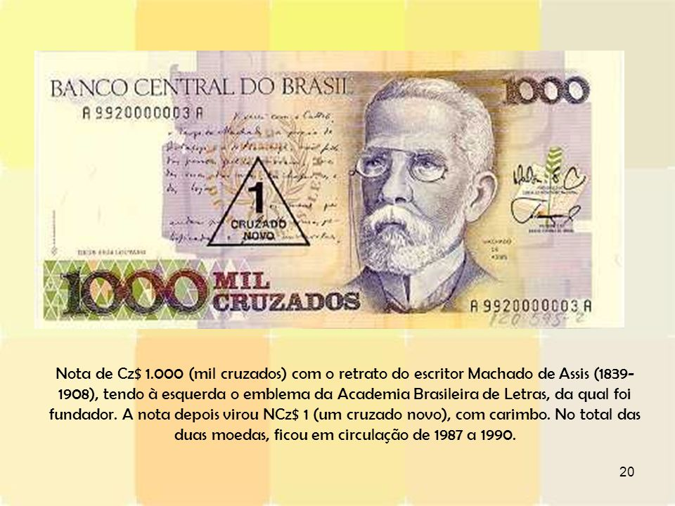 20 Nota de Cz$ 1.000 (mil cruzados) com o retrato do escritor Machado de Assis (1839- 1908), tendo à esquerda o emblema da Academia Brasileira de Letr