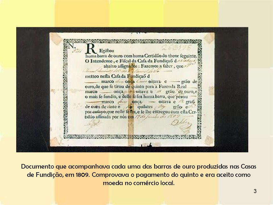 3 Documento que acompanhava cada uma das barras de ouro produzidas nas Casas de Fundição, em 1809. Comprovava o pagamento do quinto e era aceito como