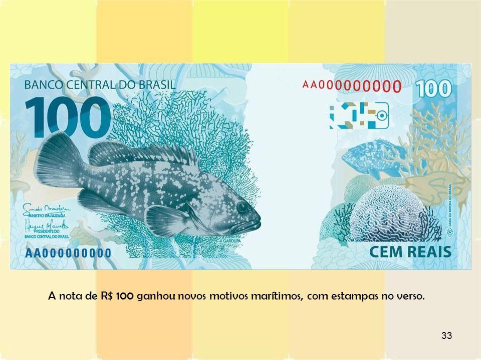 33 A nota de R$ 100 ganhou novos motivos marítimos, com estampas no verso.
