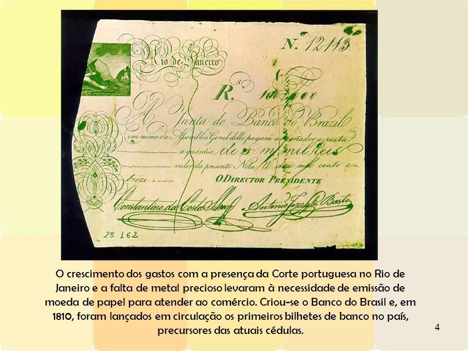 4 O crescimento dos gastos com a presença da Corte portuguesa no Rio de Janeiro e a falta de metal precioso levaram à necessidade de emissão de moeda