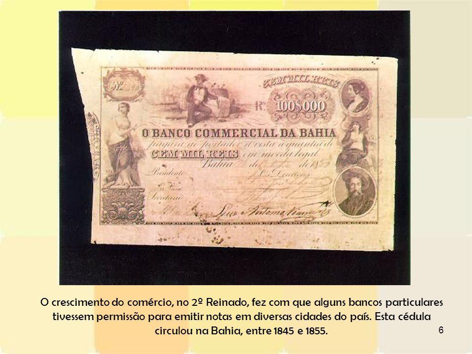 6 O crescimento do comércio, no 2º Reinado, fez com que alguns bancos particulares tivessem permissão para emitir notas em diversas cidades do país. E