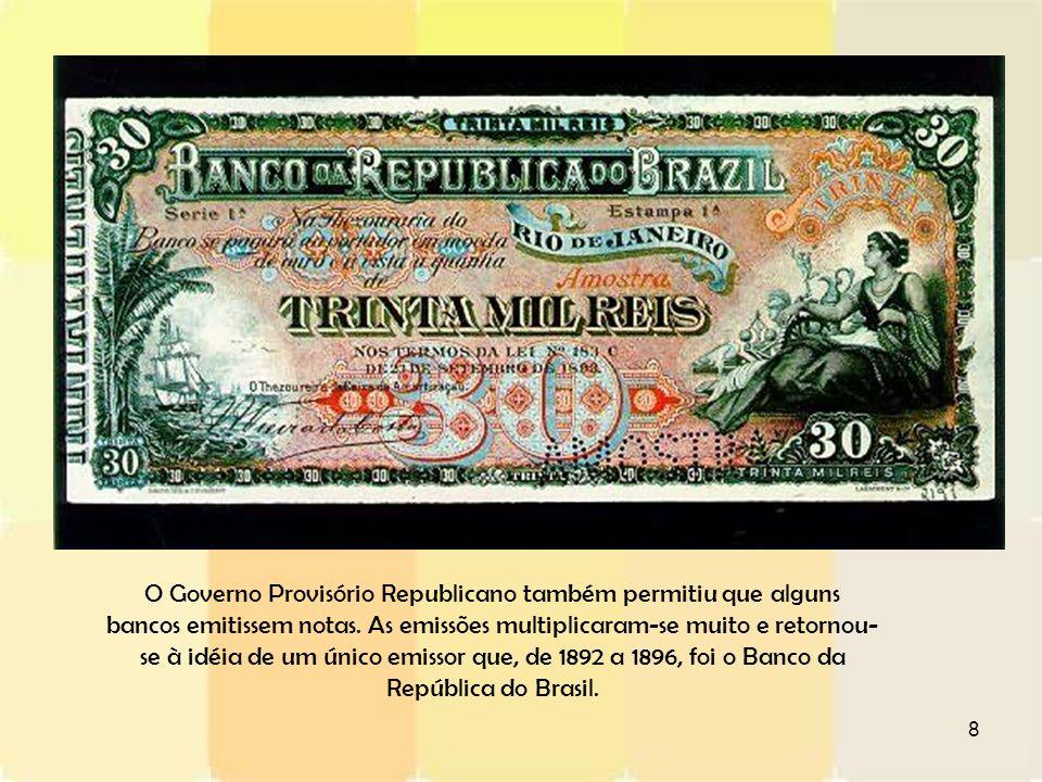 8 O Governo Provisório Republicano também permitiu que alguns bancos emitissem notas. As emissões multiplicaram-se muito e retornou- se à idéia de um