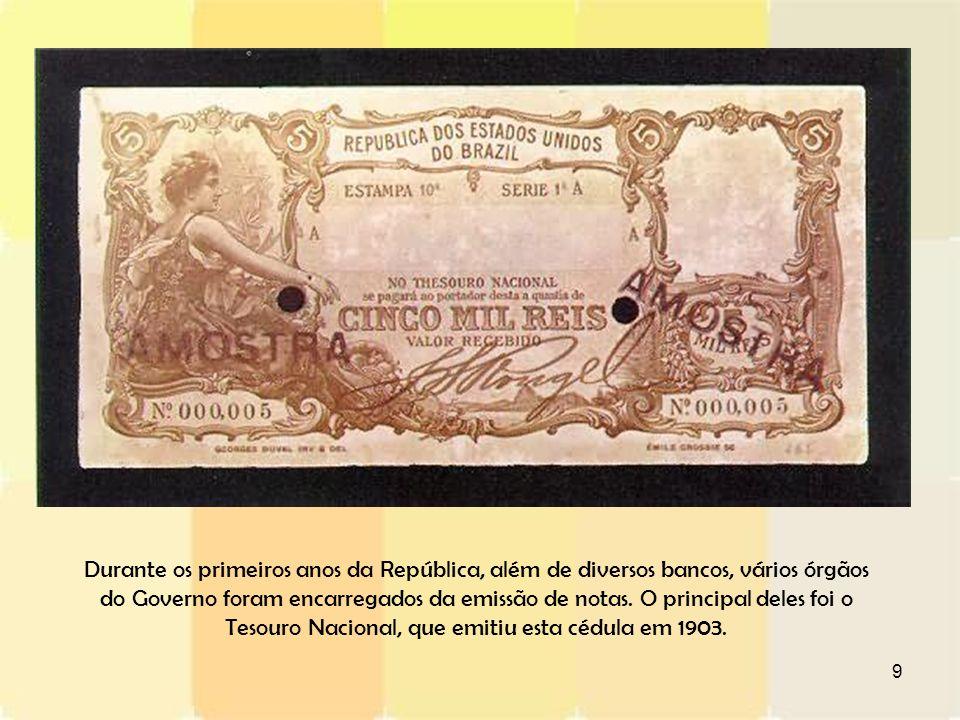 9 Durante os primeiros anos da República, além de diversos bancos, vários órgãos do Governo foram encarregados da emissão de notas. O principal deles