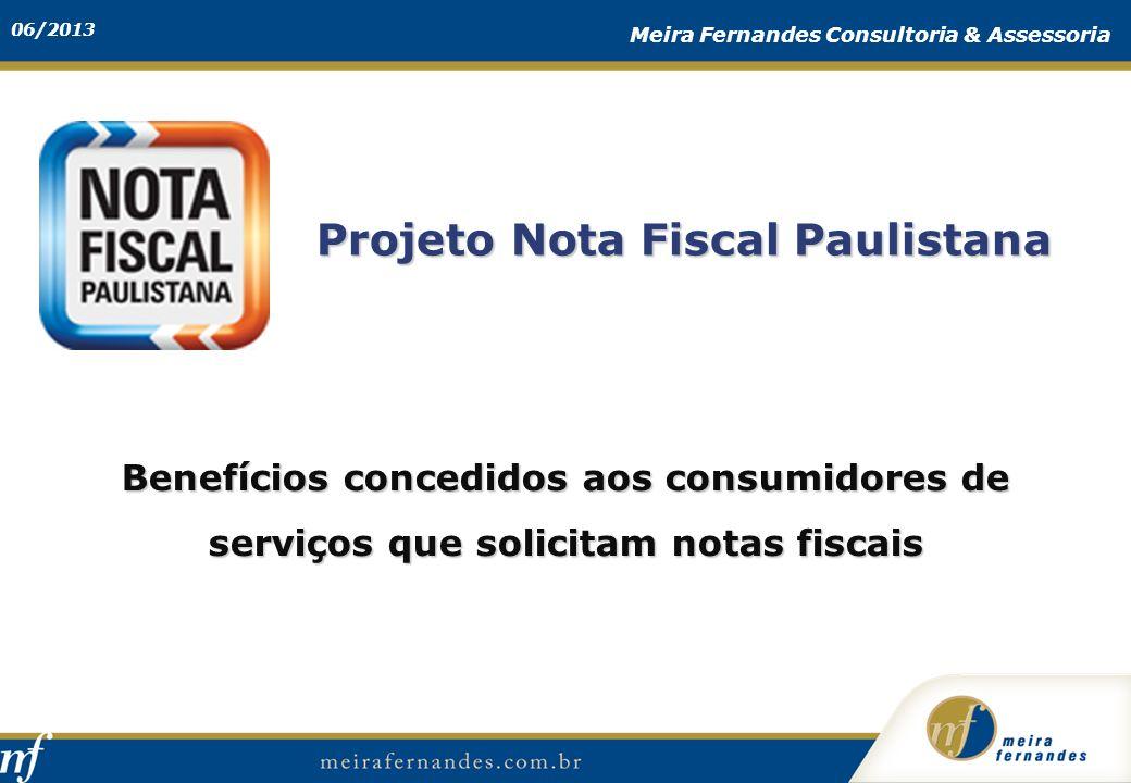 06/2013 Meira Fernandes Consultoria & Assessoria Projeto Nota Fiscal Paulistana Benefícios concedidos aos consumidores de serviços que solicitam notas