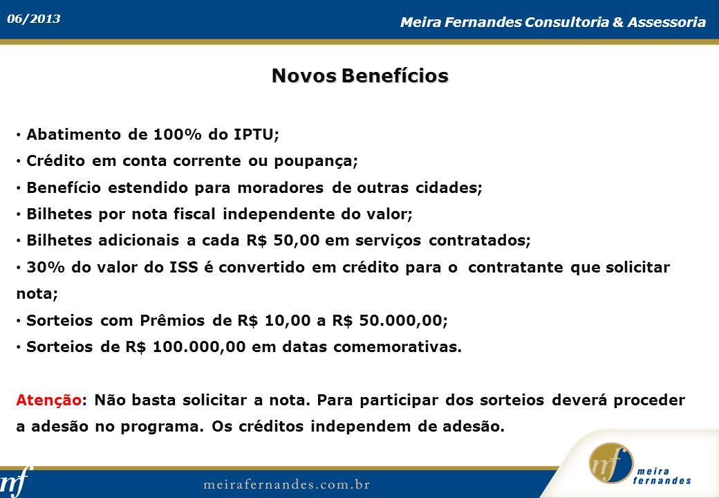 06/2013 Meira Fernandes Consultoria & Assessoria Abatimento de 100% do IPTU; Crédito em conta corrente ou poupança; Benefício estendido para moradores