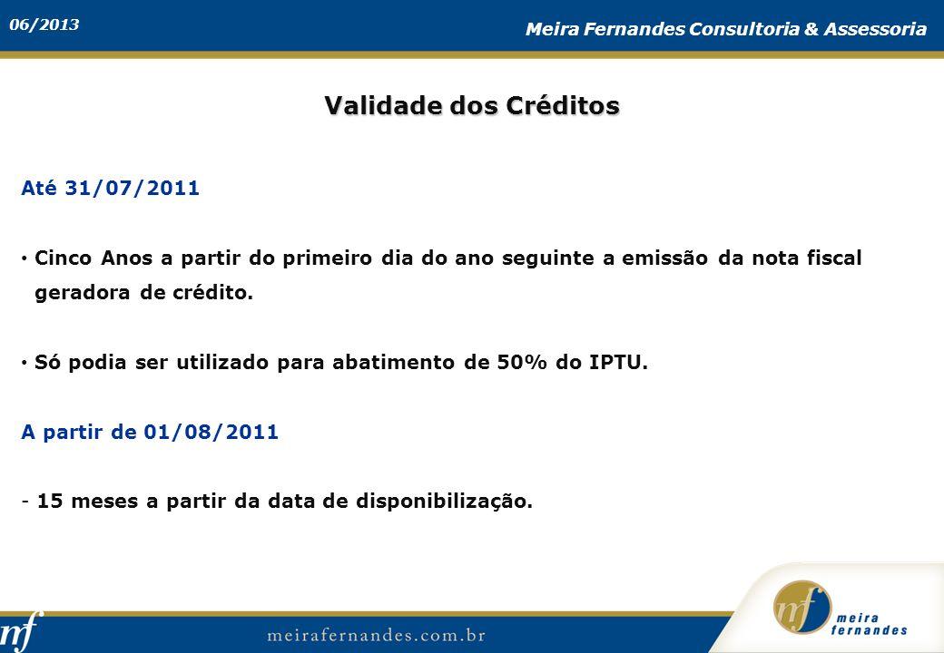 06/2013 Meira Fernandes Consultoria & Assessoria Até 31/07/2011 Cinco Anos a partir do primeiro dia do ano seguinte a emissão da nota fiscal geradora