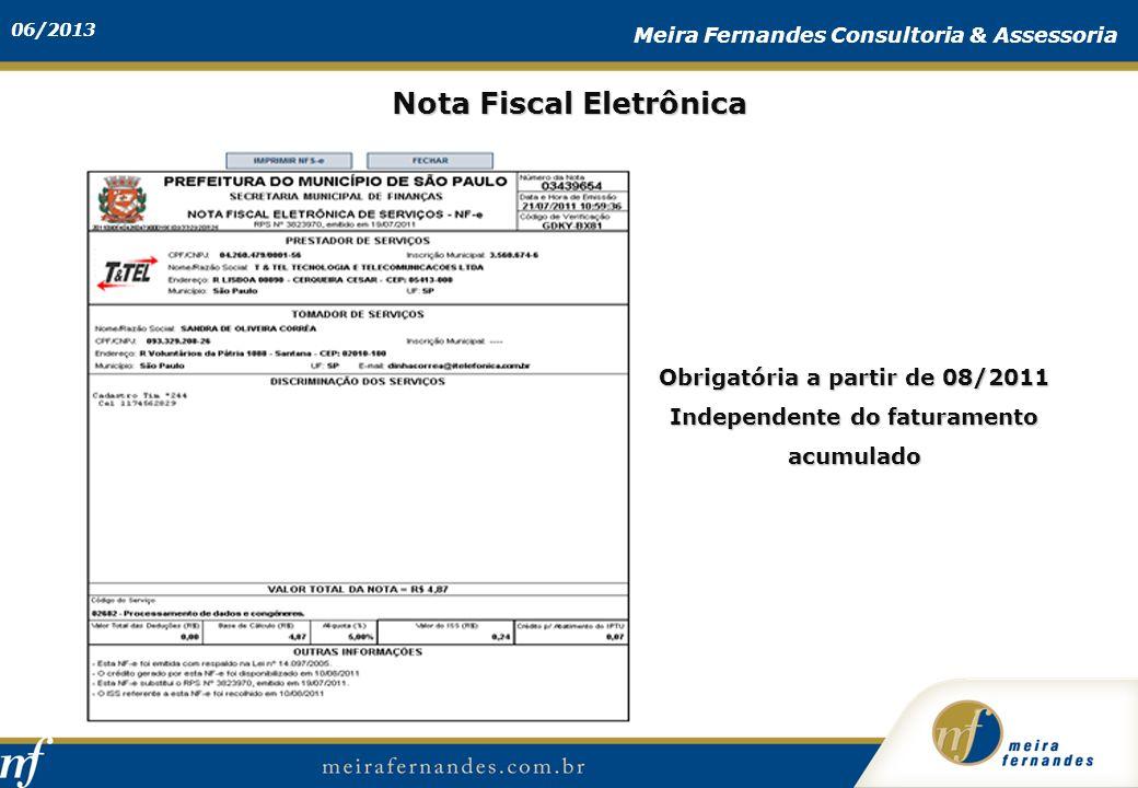 06/2013 Meira Fernandes Consultoria & Assessoria Nota Fiscal Eletrônica Obrigatória a partir de 08/2011 Independente do faturamento acumulado