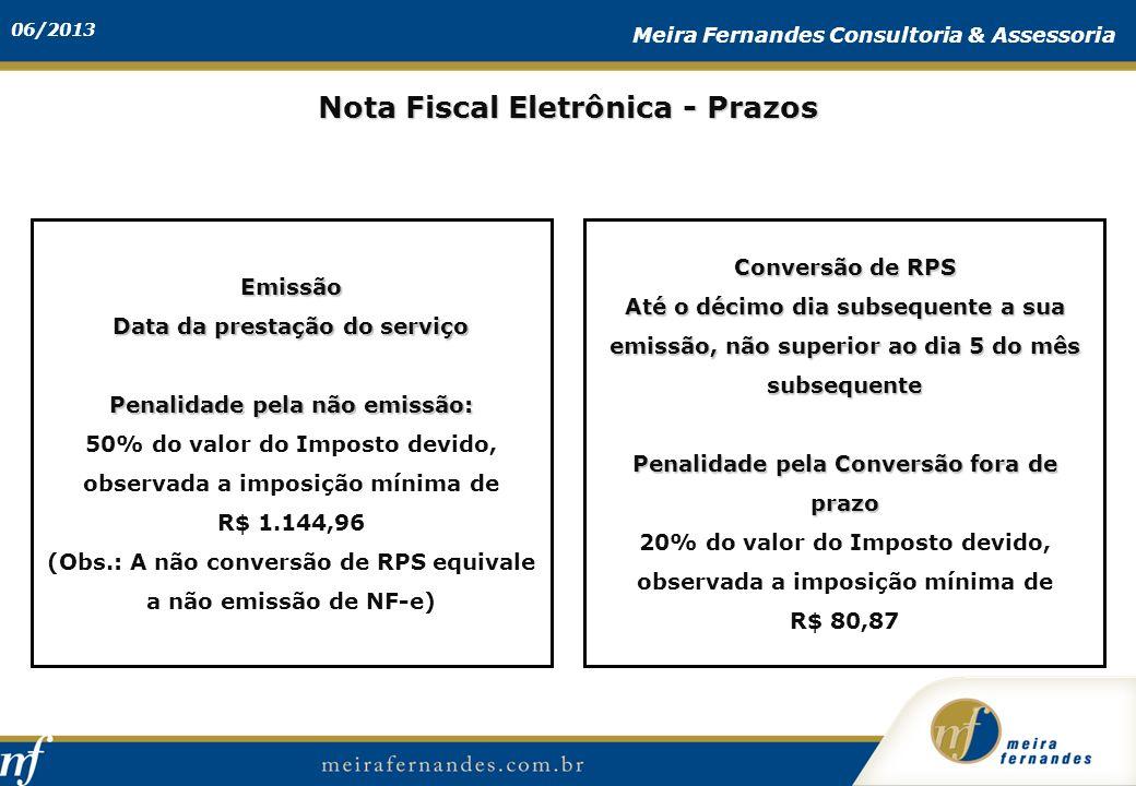 06/2013 Meira Fernandes Consultoria & Assessoria Nota Fiscal Eletrônica - Prazos Emissão Data da prestação do serviço Penalidade pela não emissão: 50%