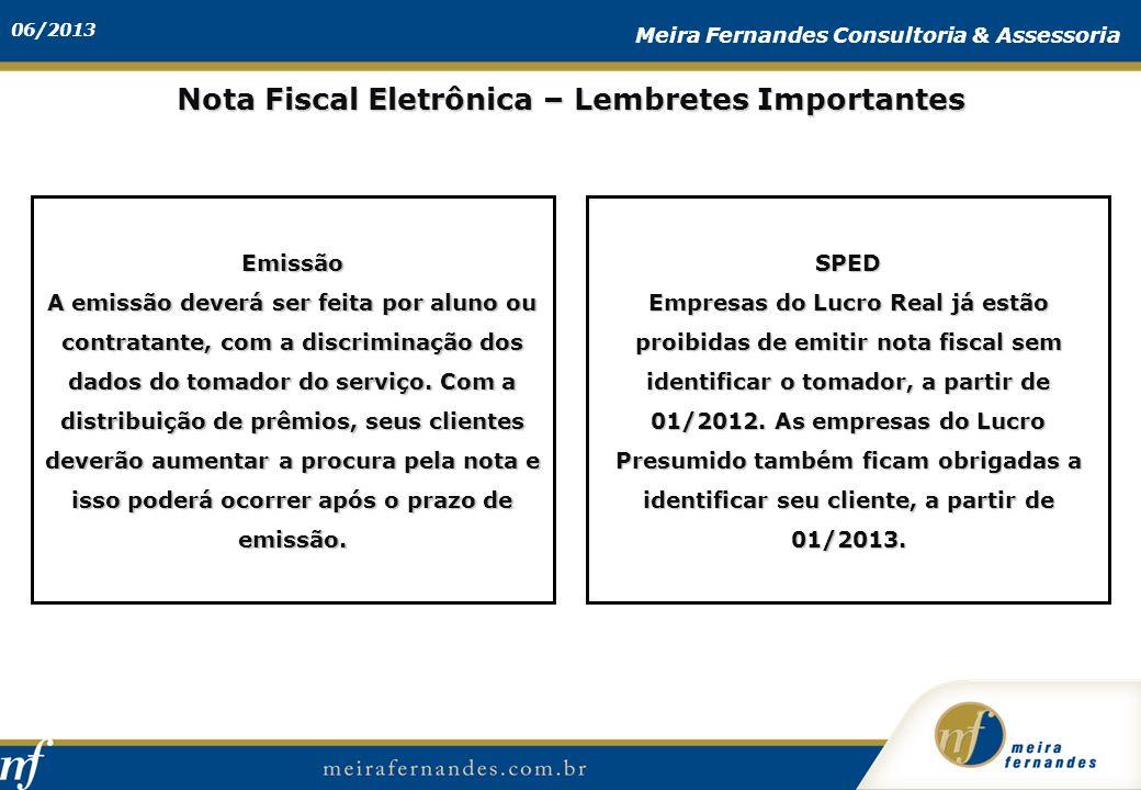 06/2013 Meira Fernandes Consultoria & Assessoria Nota Fiscal Eletrônica – Lembretes Importantes Emissão A emissão deverá ser feita por aluno ou contra