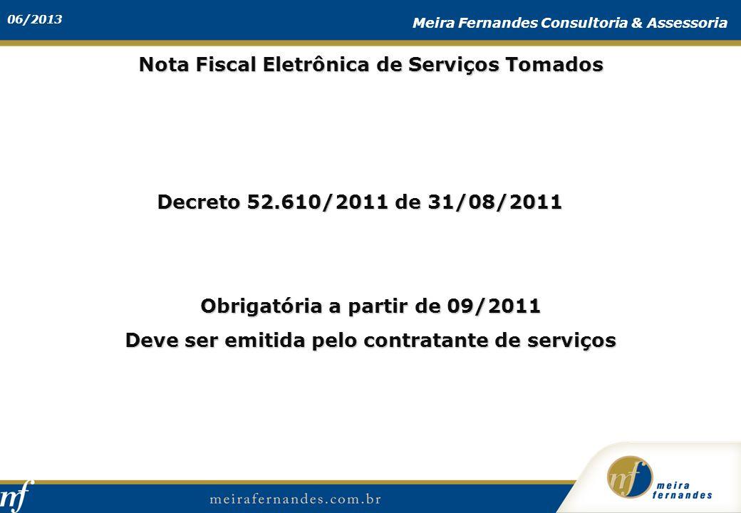 06/2013 Meira Fernandes Consultoria & Assessoria Nota Fiscal Eletrônica de Serviços Tomados Obrigatória a partir de 09/2011 Deve ser emitida pelo cont