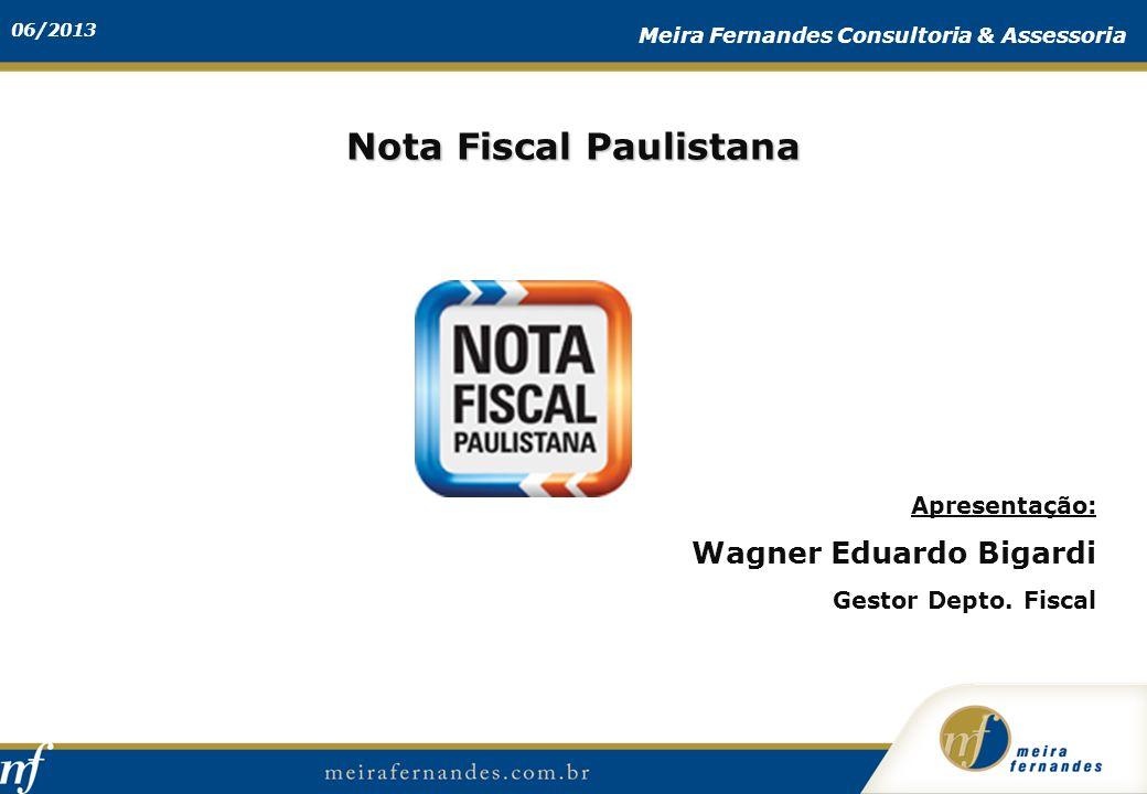 06/2013 Meira Fernandes Consultoria & Assessoria Nota Fiscal Paulistana Apresentação: Wagner Eduardo Bigardi Gestor Depto. Fiscal