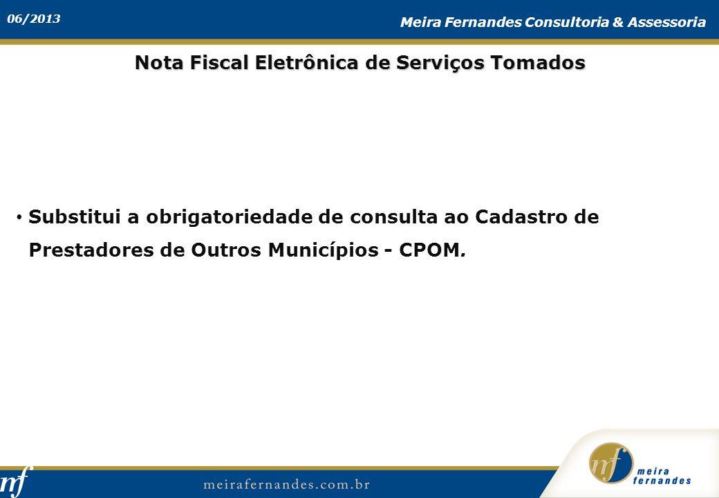 06/2013 Meira Fernandes Consultoria & Assessoria Substitui a obrigatoriedade de consulta ao Cadastro de Prestadores de Outros Municípios - CPOM. Nota