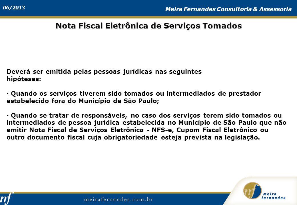 06/2013 Meira Fernandes Consultoria & Assessoria Deverá ser emitida pelas pessoas jurídicas nas seguintes hipóteses: Quando os serviços tiverem sido t