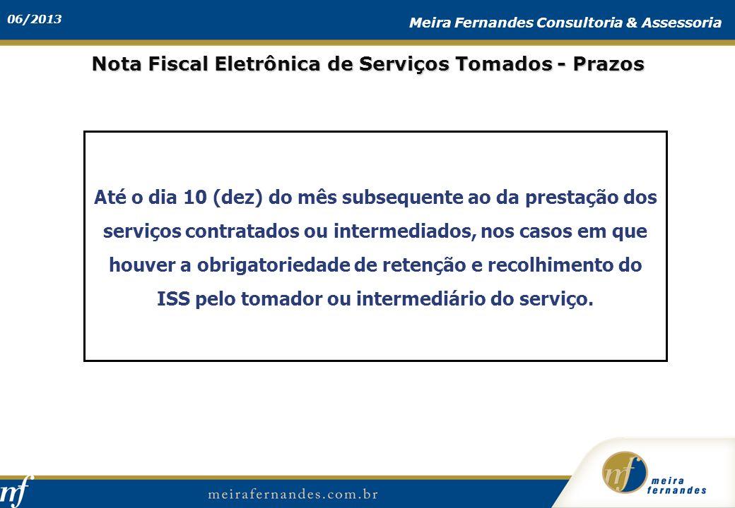 06/2013 Meira Fernandes Consultoria & Assessoria Nota Fiscal Eletrônica de Serviços Tomados - Prazos Até o dia 10 (dez) do mês subsequente ao da prest