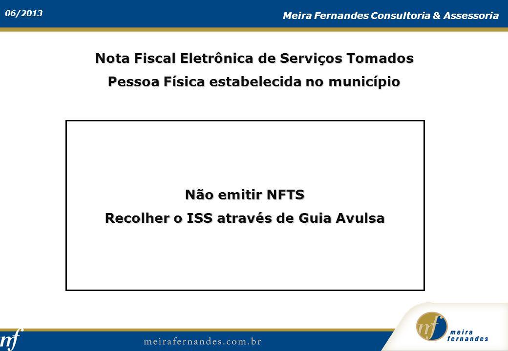 06/2013 Meira Fernandes Consultoria & Assessoria Nota Fiscal Eletrônica de Serviços Tomados Pessoa Física estabelecida no município Não emitir NFTS Re