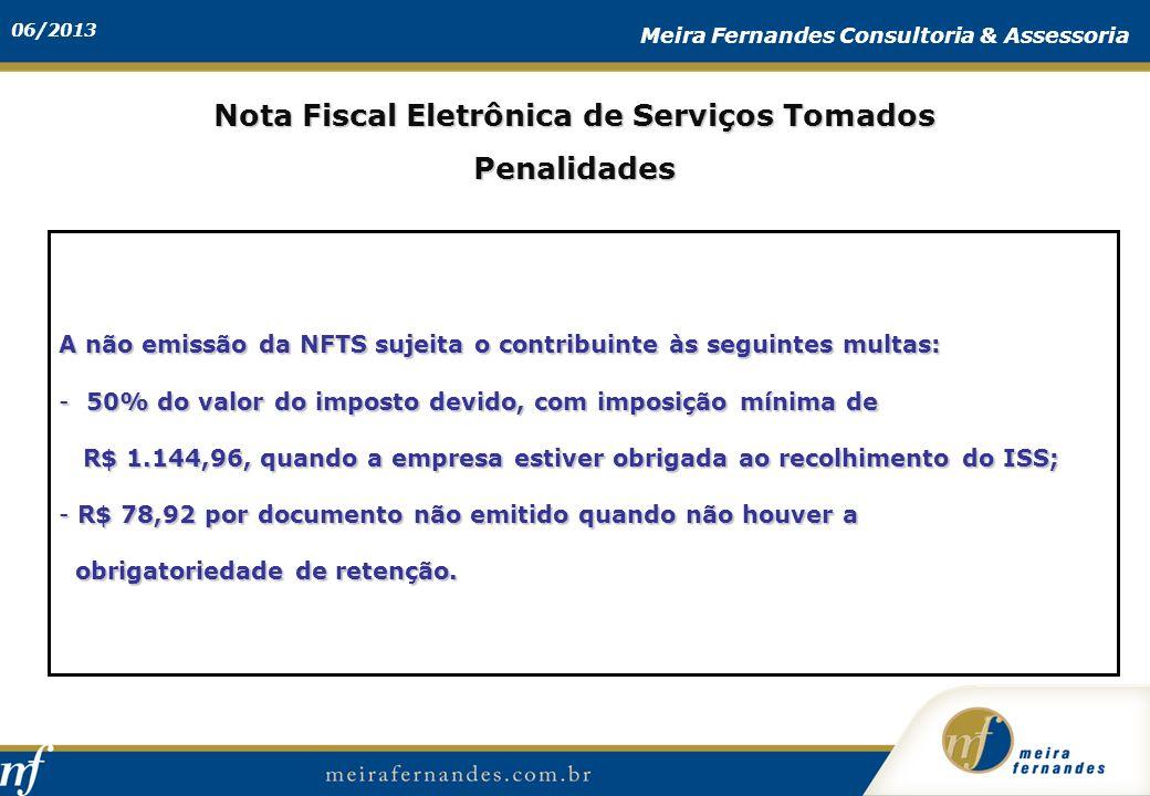 06/2013 Meira Fernandes Consultoria & Assessoria Nota Fiscal Eletrônica de Serviços Tomados Penalidades A não emissão da NFTS sujeita o contribuinte à