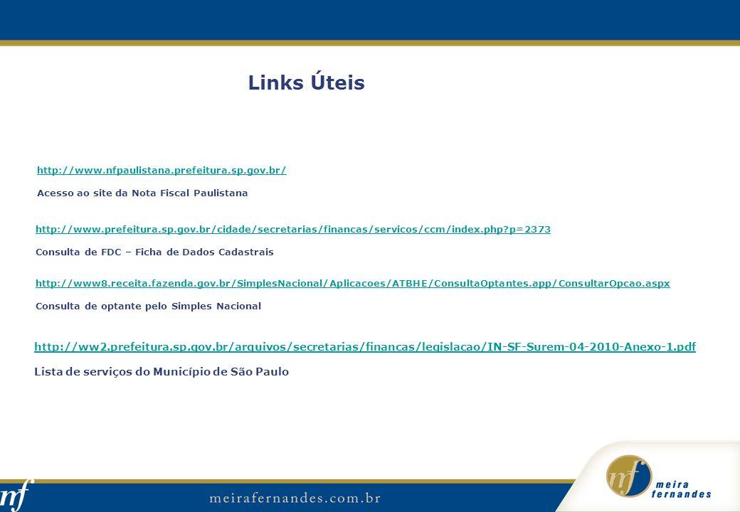 Links Úteis http://www.prefeitura.sp.gov.br/cidade/secretarias/financas/servicos/ccm/index.php?p=2373 Consulta de FDC – Ficha de Dados Cadastrais http