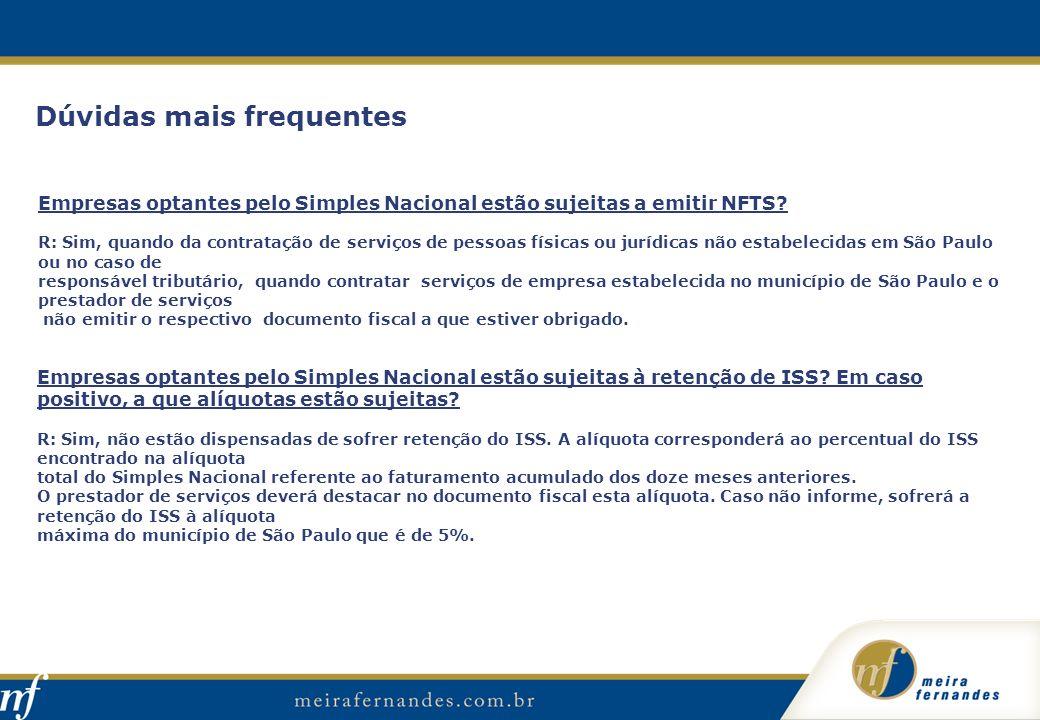 Dúvidas mais frequentes Empresas optantes pelo Simples Nacional estão sujeitas a emitir NFTS? R: Sim, quando da contratação de serviços de pessoas fís