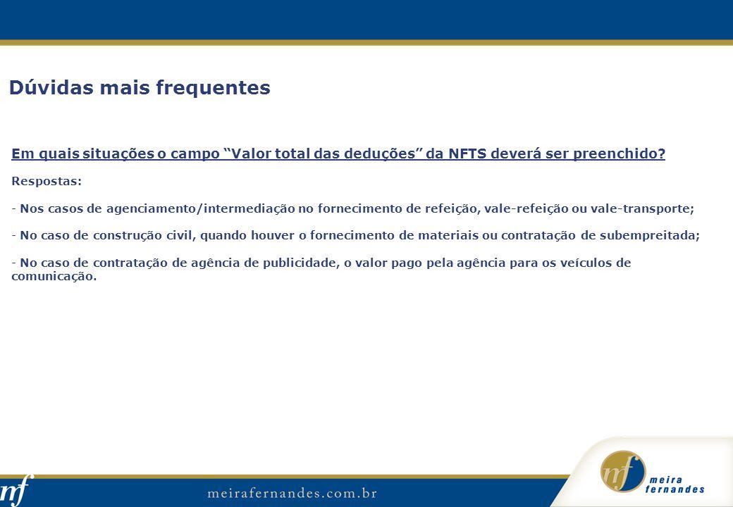 Dúvidas mais frequentes Em quais situações o campo Valor total das deduções da NFTS deverá ser preenchido? Respostas: - Nos casos de agenciamento/inte