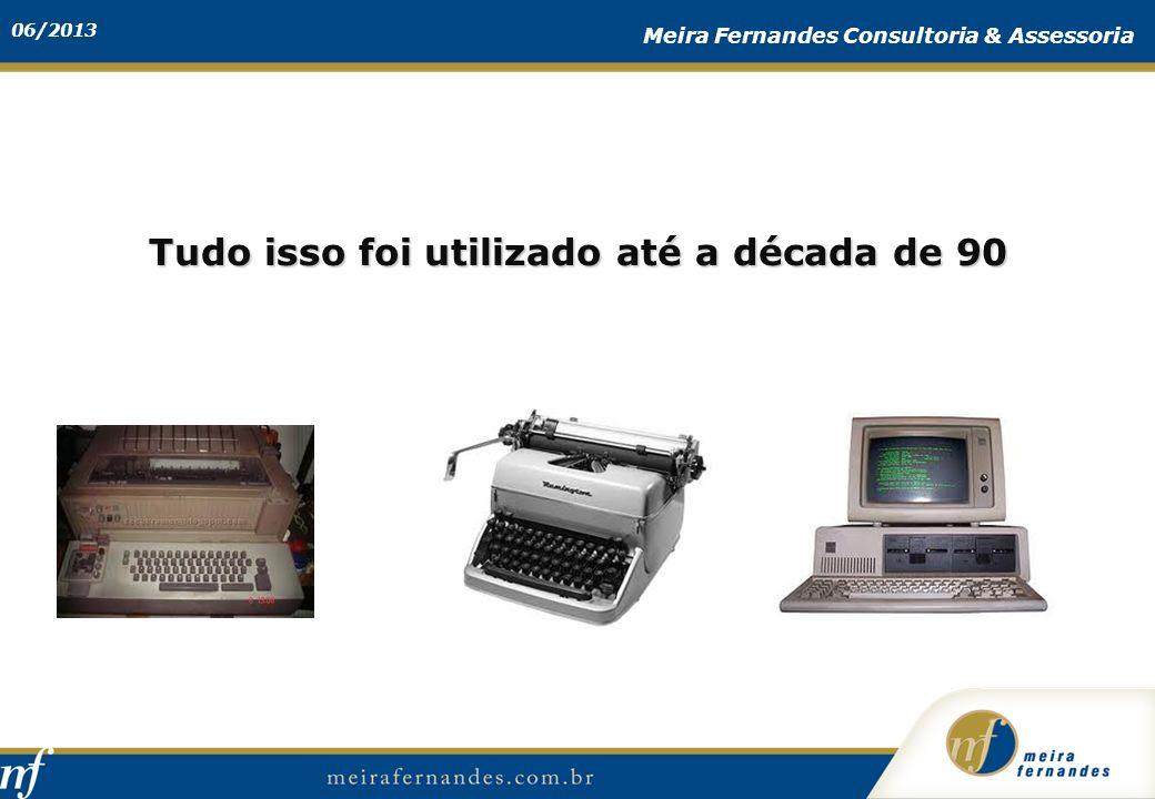 06/2013 Meira Fernandes Consultoria & Assessoria Tudo isso foi utilizado até a década de 90