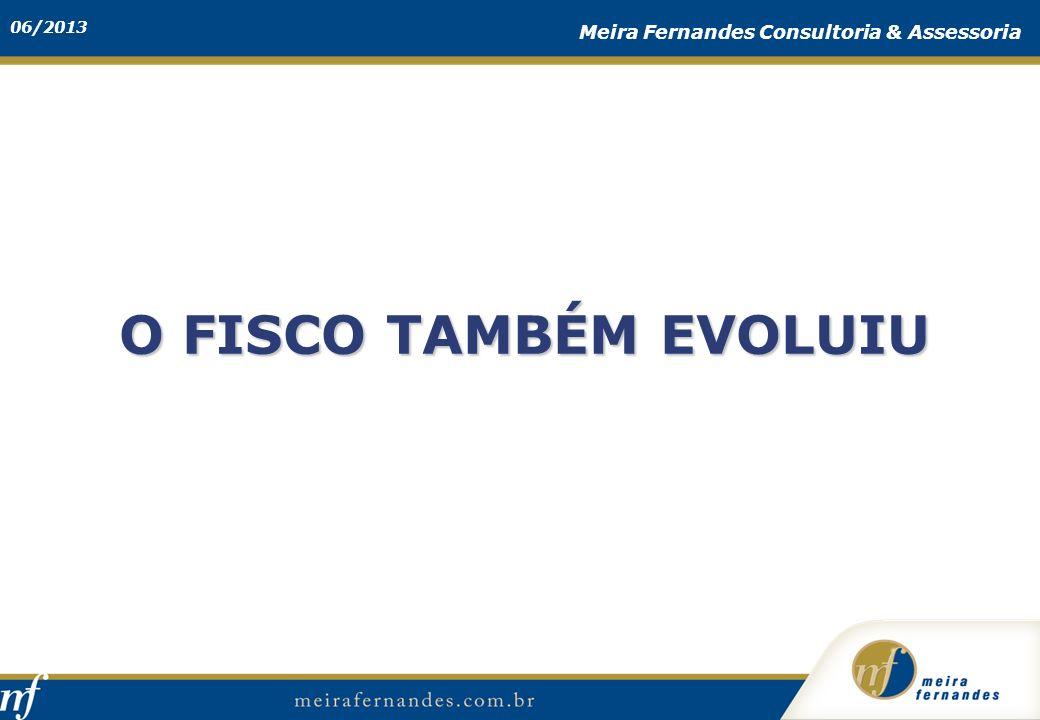 06/2013 Meira Fernandes Consultoria & Assessoria O FISCO TAMBÉM EVOLUIU