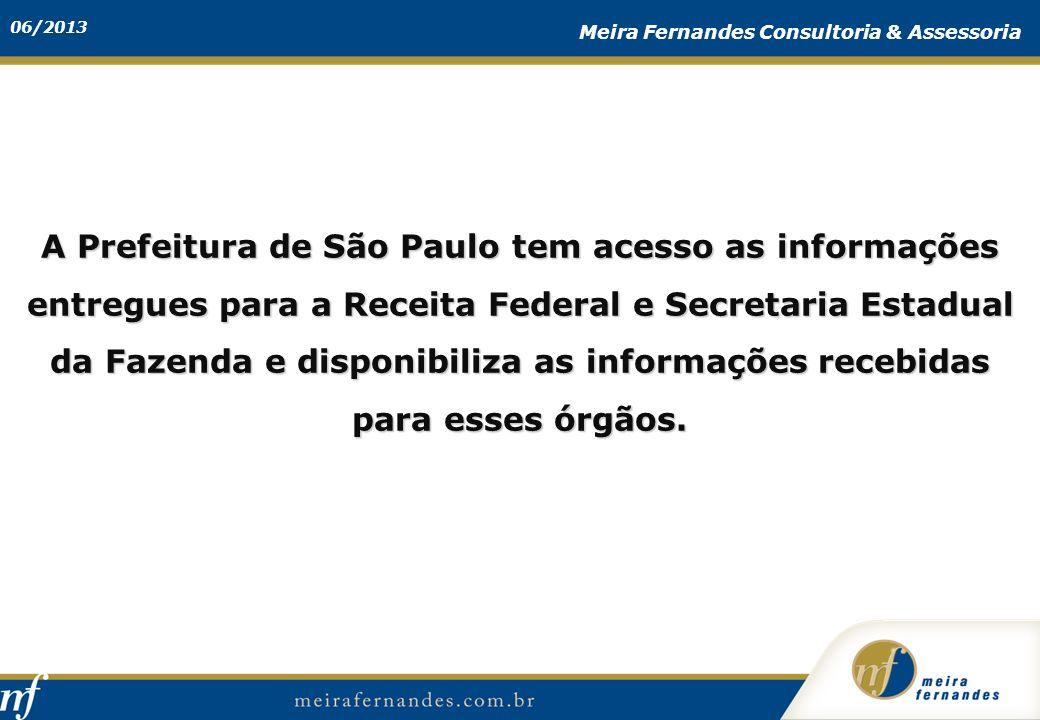 06/2013 Meira Fernandes Consultoria & Assessoria A Prefeitura de São Paulo tem acesso as informações entregues para a Receita Federal e Secretaria Est